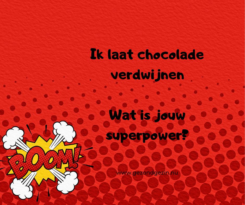 Quote ik laat chocolade verdwijnen, wat is jouw superpower?